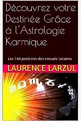 Découvrez votre Destinée Grâce à l'Astrologie Karmique: Les 144 positions des noeuds lunaires Format Kindle