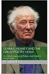 Seamus Heaney and the Great Poetry Hoax: A critical exposé of Faber and Faber's verse-man Kindle Edition