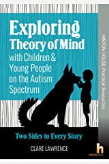 Exploring Theory of Mind with Children & Young People on the Autism Spectrum: Two Sides to Every Story Paperback