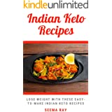 Delicious Indian Keto Recipes: Lose Weight By Eating these Easy, Home made Healthy but yummy Indian Keto Dishes Without Killi
