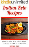 Delicious Indian Keto Recipes: Lose Weight By Eating these Easy, Home made Healthy but yummy Indian Keto Dishes Without Killing Your Taste Buds! Weight loss low carb recipes Indian Keto Recipes!