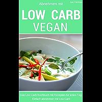 Abnehmen mit Low Carb - Vegan: Das Kochbuch für jeden Tag - über 50 vegane Rezepte - Low Carb für Einsteiger