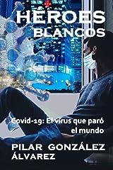 HÉROES BLANCOS: Covid-19: El virus que paró el mundo Versión Kindle