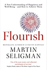 Flourish: A New Understanding of Happiness and Wellbeing: The practical guide to using positive psychology to make you happier and healthier Kindle Edition
