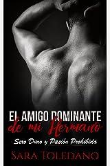 El Amigo Dominante de mi Hermano: Sexo Duro y Pasión Prohibida (Novela de Romance y Erótica) Versión Kindle