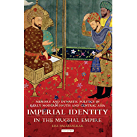 Imperial Identity in the Mughal Empire: Memory and Dynastic Politics in Early Modern South and Central Asia (Library of…