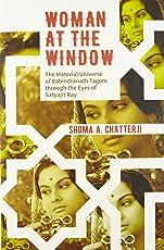Woman at the Window: The Material Universe of Rabindranath Tagore Through the Eyes of Satyajit Ray