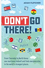 Don't Go There: From Chernobyl to North Korea—one man's quest to lose himself and find everyone else in the world's strangest places (Weird Travel Book 1) (English Edition) Kindle Ausgabe