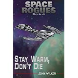 Stay Warm, Don't Die (Space Rogues Book 4)