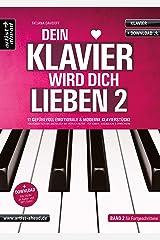 Dein Klavier wird Dich lieben - Band 2: 11 gefühlvoll-emotionale & moderne Klavierstücke, für Kinder & Erwachsene (inkl. Download). Spielbuch für Piano. Romantische Balladen. Klaviernoten. Broschiert