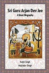 Sri Guru Arjan Dev Jee - A Short Biography Paperback