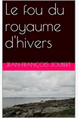 Le fou du royaume d'hivers (Nouvelle de joubert jean-françois t. 1) Format Kindle