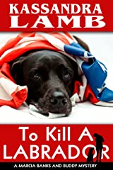 To Kill A Labrador: A Marcia Banks and Buddy Mystery (The Marcia Banks and Buddy Cozy Mysteries Book 1) Kindle Edition