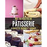 MES 100 RECETTES de PÂTISSERIE A compléter, cuisiner et savourer: Livre de recettes à écrire soi-même I Carnet & Cahier I gât