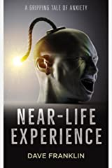 Near-Life Experience: A Gripping Tale of Anxiety Kindle Edition