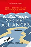 Secret Alliances: Special Operations and Intelligence in Norway 1940-1945 - The British Perspective