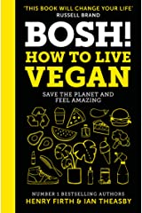 BOSH! How to Live Vegan: Simple tips and plant-based hacks from the number 1 Sunday Times bestselling authors Hardcover