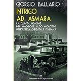 Intrigo ad Asmara: La quinta indagine del maggiore Aldo Morosini nell'Africa orientale italiana (Le indagini del maggiore Ald