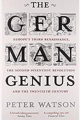The German Genius: Europe's Third Renaissance, the Second Scientific Revolution and the Twentieth Century Paperback