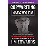 Copywriting Secrets: How Everyone Can Use The Power Of Words To Get More Clicks, Sales and Profits . . .  No Matter What You