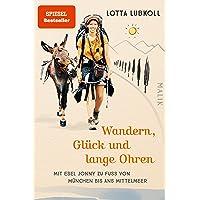 Wandern, Glück und lange Ohren: Mit Esel Jonny zu Fuß von München bis ans Mittelmeer   Ein außergewöhnlicher…