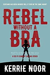 Rebel Without A Bra: Scotland has been invaded will it ever be the same again? (Planet Hy Man Book 2) Kindle Edition