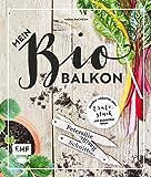 Mein Biobalkon: Gemüse, Kräuter, Obst: Ernteglück auf kleinstem Raum
