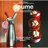 Spume & chantilly. Ricette con il sifone. Bicchieri, cocktail, dessert...