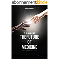 The Guide to the Future of Medicine: Technology AND The Human Touch (English Edition)