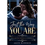 Just The Way You Are: A Feel-Good, Emotional Romance Novella (Soulmates Series Book 1)