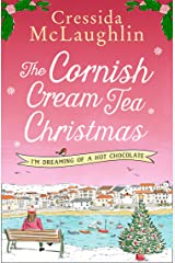 The Cornish Cream Tea Christmas: Part Three – I'm Dreaming of a Hot Chocolate: Escape to Cornwall with this uplifting and heartwarming winter read Kindle Edition