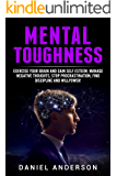 Mental Toughness: Exercise your brain and gain self esteem, manage negative thoughts, stop procrastination, find discipline and willpower! (Mastery Emotional ... and Soft Skills Book 8) (English Edition)