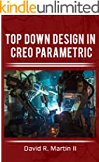 Top Down Design in Creo Parametric (Creo Power Users Book 2)
