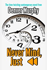 Never Mind, Just Rewind: The time twisting new contemporary novel Kindle Edition