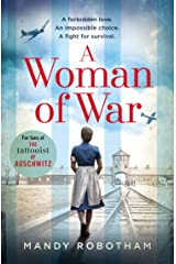 A Woman of War: A new voice in historical fiction, for fans of the book The Tattooist of Auschwitz Kindle Edition