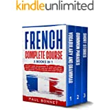 FRENCH COMPLETE COURSE: 3 BOOKS IN 1 : THE BEST GUIDE FOR BEGINNERS TO LEARN AND SPEAK FRENCH LANGUAGE FAST AND EASY WITH VOC