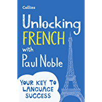 Unlocking French with Paul Noble: Your key to language success with the bestselling language coach: Use What You Already…