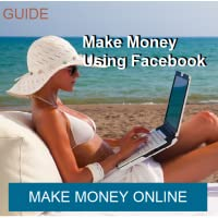 Guide To Make Money Using Facebook