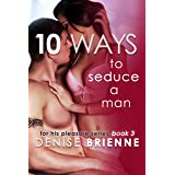 10 Ways To Seduce A Man - How To Be Seductive And Turn A Man On (For His Pleasure Series Book 3)