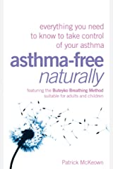 Asthma-Free Naturally: Everything you need to know about taking control of your asthma Kindle Edition