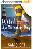 Witch Way To Spellbinder Bay: A Spellbinder Bay Cozy Paranormal Mystery - Book One (Spellbinder Bay Paranormal Cozy Mystery Series 1) (English Edition)