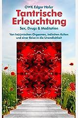 Tantrische Erleuchtung: Sex, Drugs & Meditation Kindle Ausgabe
