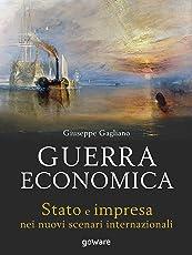 Guerra economica. Stato e impresa nei nuovi scenari internazionali