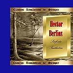 Clásicos Románticos de Siempre, Berlioz: Sinfonía Fantástica