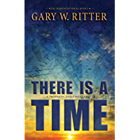 There Is A Time: A Prophetic End-Times Thriller (The Whirlwind Series Book 3)