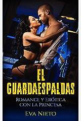El Guardaespaldas: Romance y Erótica con la Princesa (Novela Romántica y Erótica) Versión Kindle