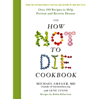 The How Not to Die Cookbook: Over 100 Recipes to Help Prevent and Reverse Disease (English Edition)