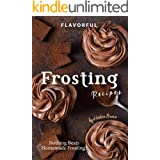 Flavorful Frosting Recipes: Nothing Beats Homemade Frosting!