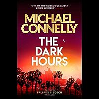The Dark Hours: The Brand New Blockbuster Ballard & Bosch Thriller (Ballard & Bosch 1 Book 23) (English Edition)
