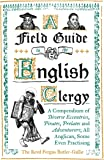 A Field Guide to the English Clergy: A Compendium of Diverse Eccentrics, Pirates, Prelates and Adventurers; All Anglican…